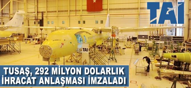 TUSAŞ, 292 milyon dolarlık ihracat anlaşması imzaladı