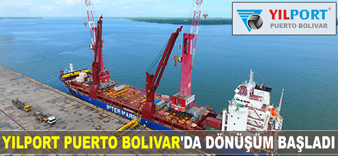 YILPORT Puerta Bolivar Limanı'nda dönüşüm başladı