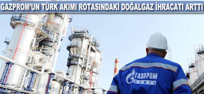 Gazprom'un Türk Akımı rotasındaki doğalgaz ihracatı arttı