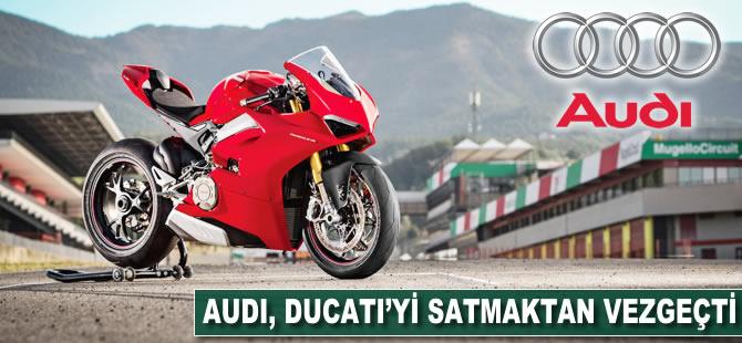 Audi, Ducati'yi satmaktan vazgeçti