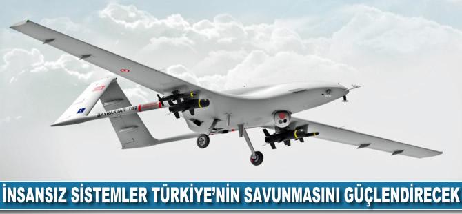 İnsansız sistemler Türkiye'nin savunmasını güçlendirecek