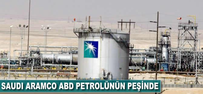 Saudi Aramco ABD petrolünün peşinde
