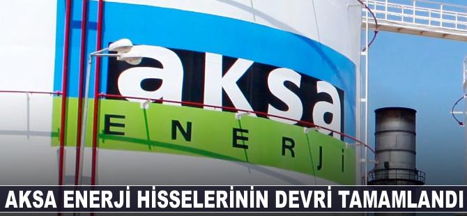 Aksa Enerji hisselerinin Kazancı Holding'e devri tamamlandı
