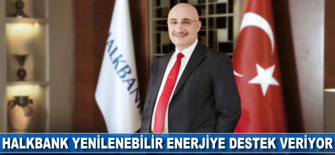Halkbank yenilenebilir enerjiye destek veriyor