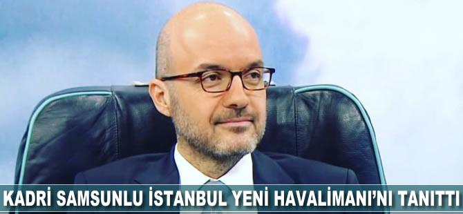 Kadri Samsunlu İngiltere'de İstanbul Yeni Havalimanı'nı anlattı