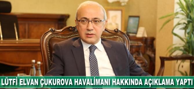 Lütfi Elvan Çukurova Havalimanı hakkında açıklamalarda bulundu