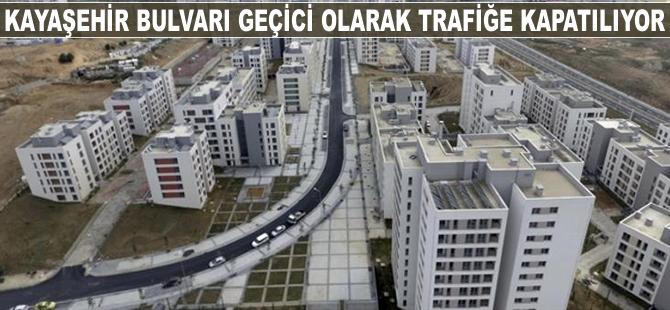Kayaşehir Bulvarı geçici olarak araç trafiğine kapatılıyor