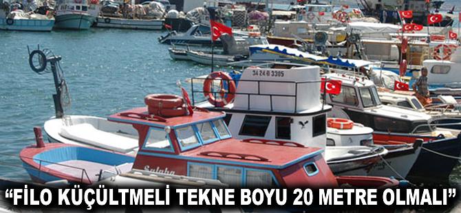 """""""Filo küçültülmeli tekne boyu 20 metre olmalı"""""""