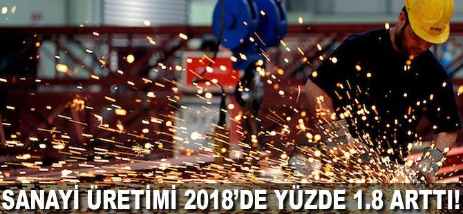 Sanayi üretimi 2018'de yüzde 1.8 arttı!