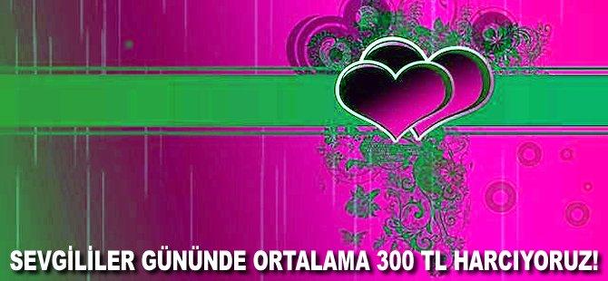 Sevgililer Gününde ortalama 300 TL harcıyoruz!