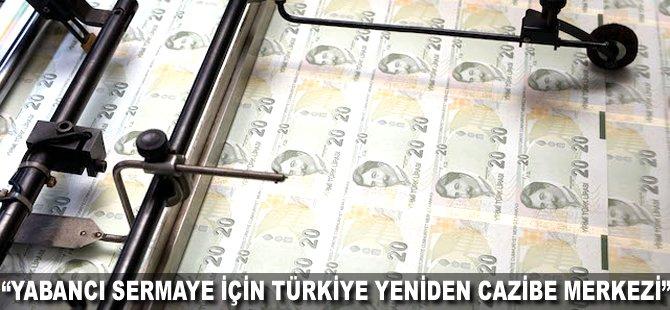 """""""Yabancı sermaye için Türkiye yeniden cazibe merkezi"""""""
