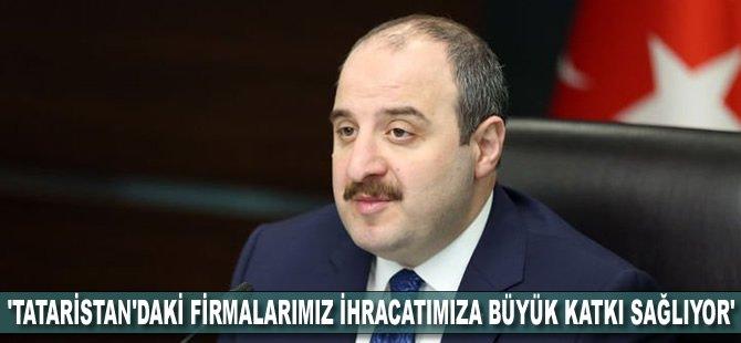 'Tataristan'daki firmalarımız Türkiye'nin ihracatına büyük katkı sağlıyor'
