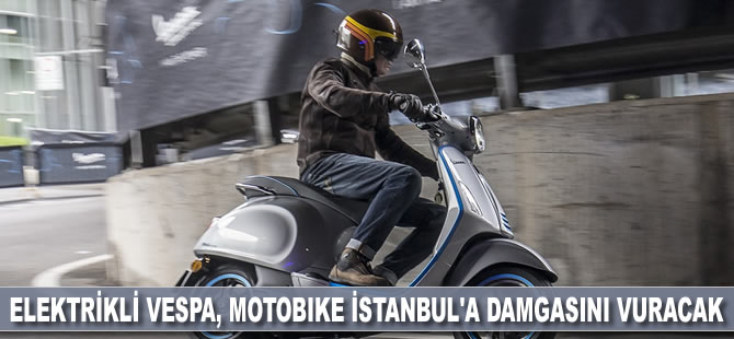 Elektrikli Vespa, Motobike İstanbul'a damgasını vuracak