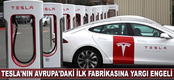 Tesla'nın Avrupa'daki ilk fabrikasına yargı engeli