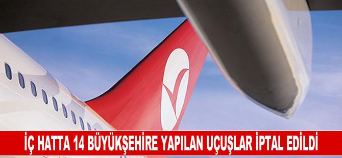 İç hatta 14 büyükşehire yapılan uçuşlar iptal edildi
