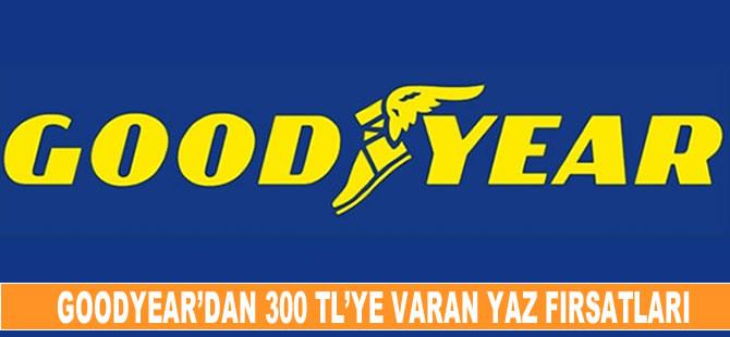 Goodyear'dan 300 TL'ye varan yaz fırsatları