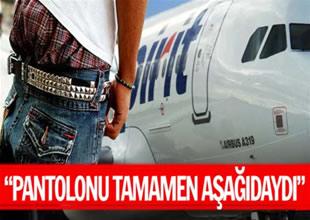 Düşük bel pantalon yolcuyu uçaktan attırdı