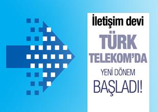 Türk Telekom'da yeni dönem başladı