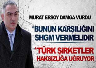 Ersoy: Türk şirketleri haksızlığa uğruyor