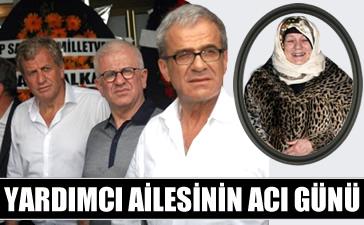 Hasan Kemal Yardımcı ve Servet Yardımcı'nın annesi Sayinur Yardımcı vefat etti