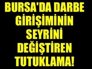 Bursa'da darbe girişimini deşifre eden tutuklama!