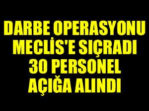 Meclis'te darbe operasyonu! 30 personel açığa alındı