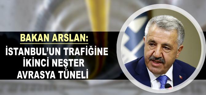 Bakan Arslan: İkinci neşter Avrasya Tüneli