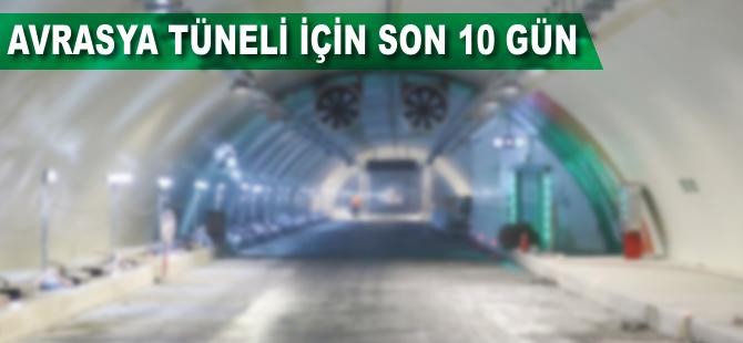 Avrasya Tüneli'nin açılmasına son 10 gün